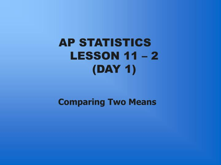 Ap statistics lesson 11 2 day 1