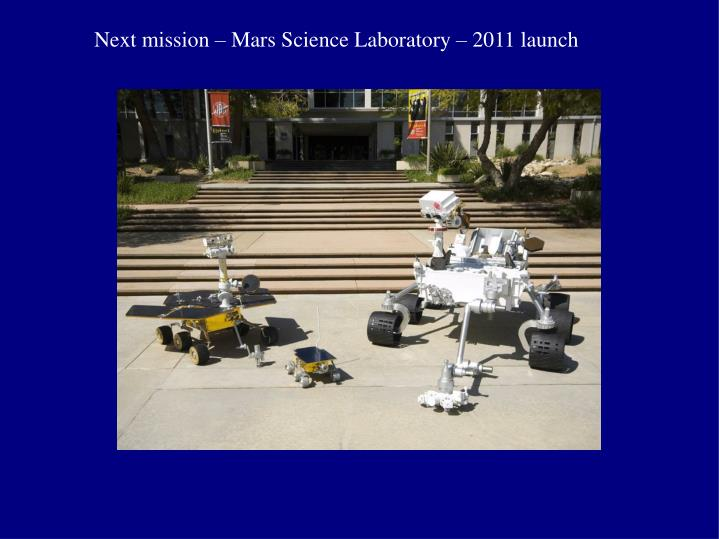 Next mission – Mars Science Laboratory – 2011 launch