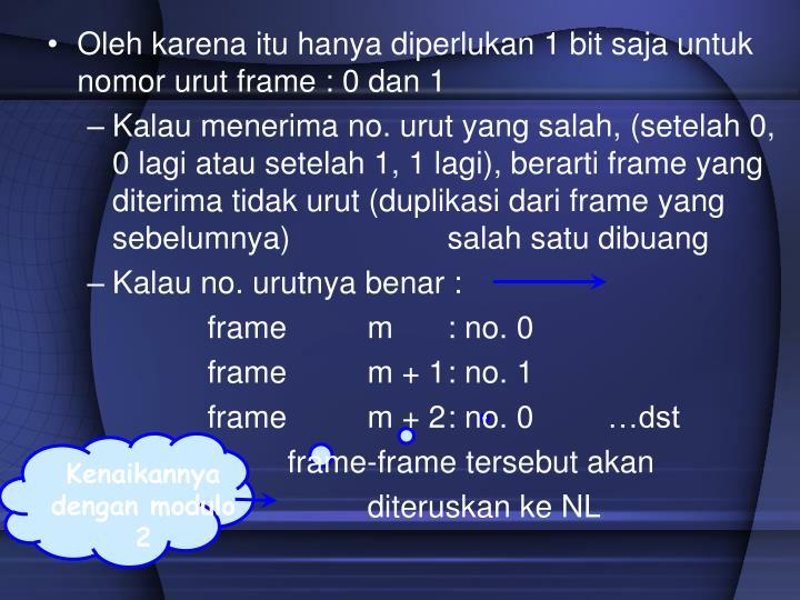 Oleh karena itu hanya diperlukan 1 bit saja untuk nomor urut frame : 0 dan 1