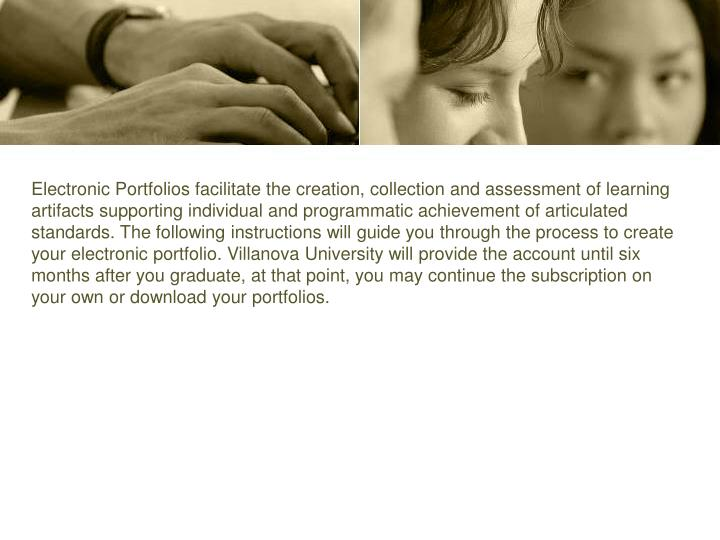 Electronic Portfolios facilitate the creation, collection and assessment of learning artifacts suppo...