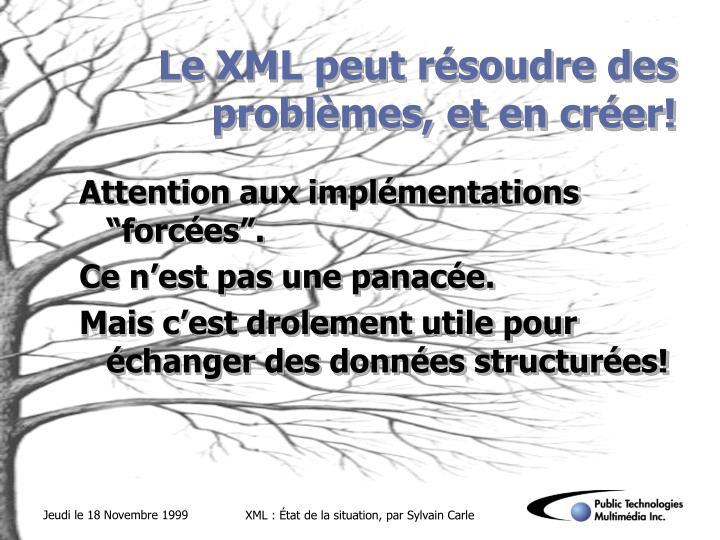 Le XML peut résoudre des problèmes, et en créer!