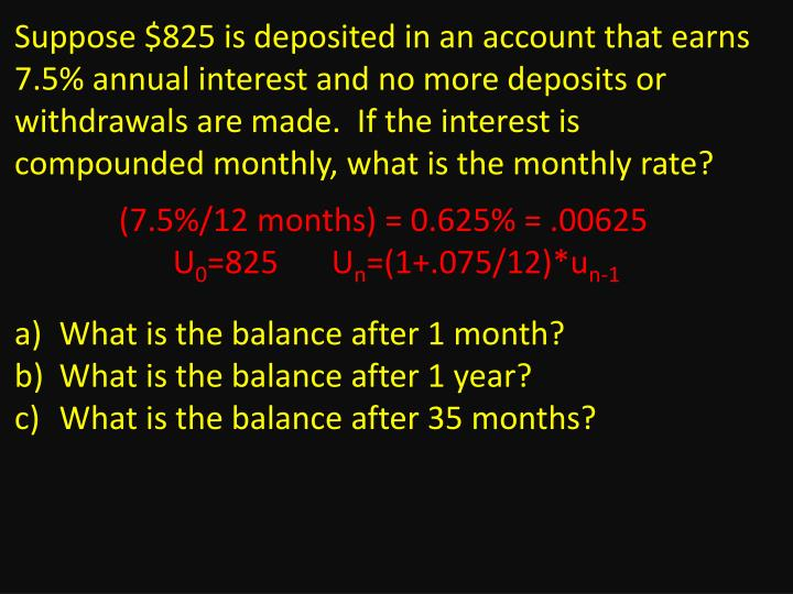 Suppose $825 is deposited in an account that earns 7.5% annual interest and no more deposits or withdrawals are made.
