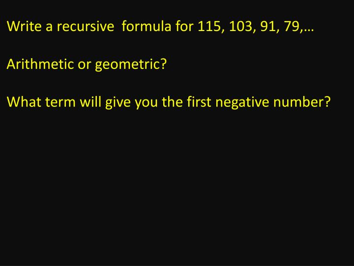 Write a recursive  formula for 115, 103, 91, 79,…