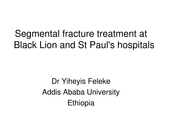 Segmental fracture treatment at Black Lion and St Paul