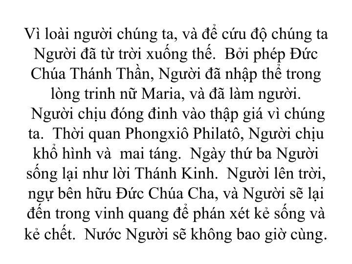V loi ngi chng ta, v  cu  chng ta Ngi  t tri xung th.  Bi php c Cha Thnh Thn, Ngi  nhp th trong lng trinh n Maria, v  lm ngi.