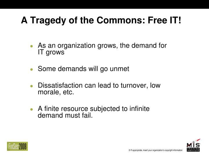 A Tragedy of the Commons: Free IT!