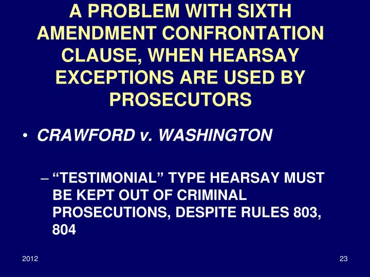 A PROBLEM WITH SIXTH AMENDMENT CONFRONTATION CLAUSE, WHEN HEARSAY EXCEPTIONS ARE USED BY PROSECUTORS