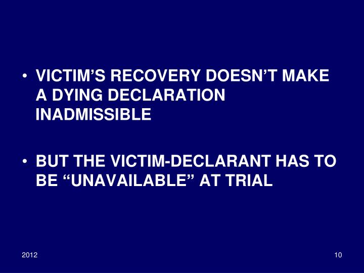VICTIM'S RECOVERY DOESN'T MAKE A DYING DECLARATION INADMISSIBLE