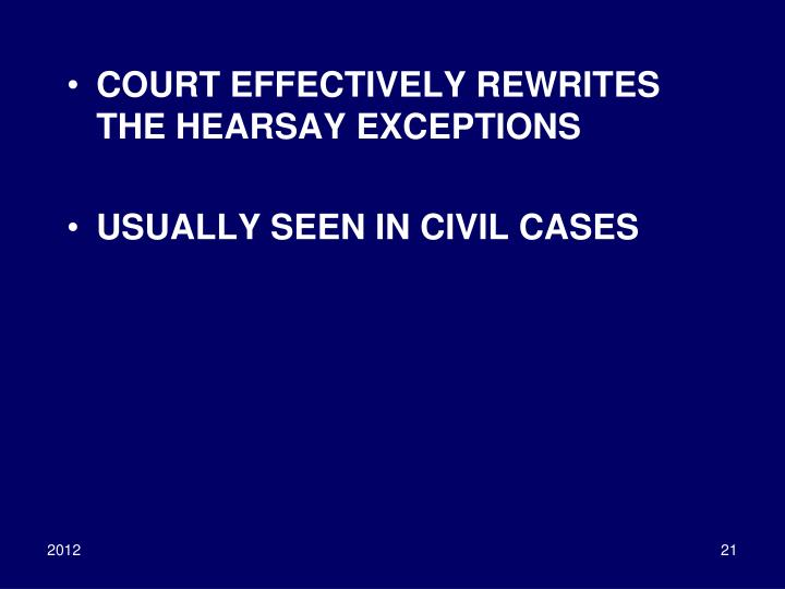 COURT EFFECTIVELY REWRITES THE HEARSAY EXCEPTIONS