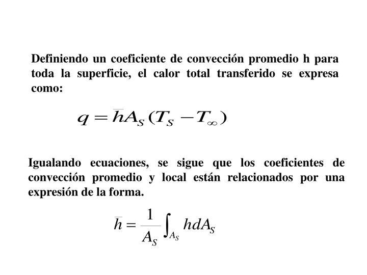 Definiendo un coeficiente de conveccin promedio h para toda la superficie, el calor total transferido se expresa como: