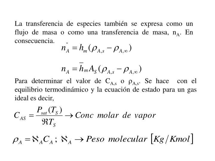 La transferencia de especies tambin se expresa como un flujo de masa o como una transferencia de masa, n