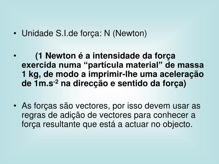 Unidade S.I.de força: N (Newton)
