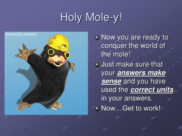 Now you are ready to conquer the world of the mole!
