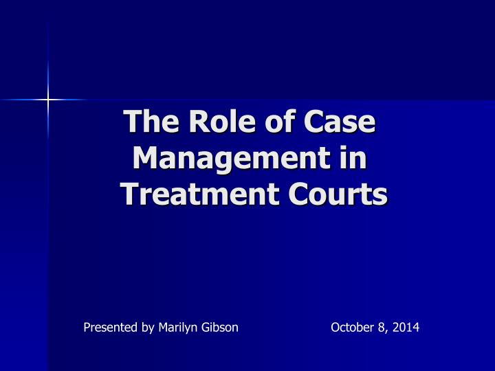 The role of case management in treatment courts