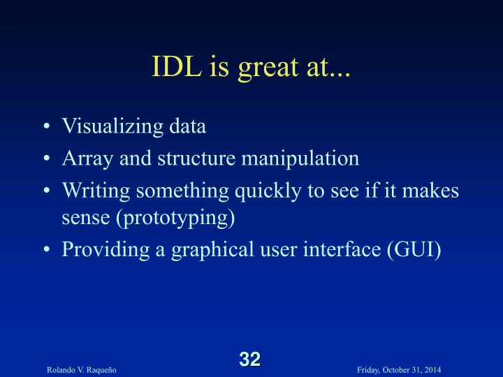 IDL is great at...