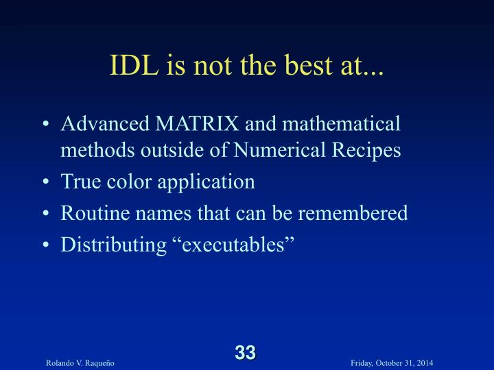 IDL is not the best at...