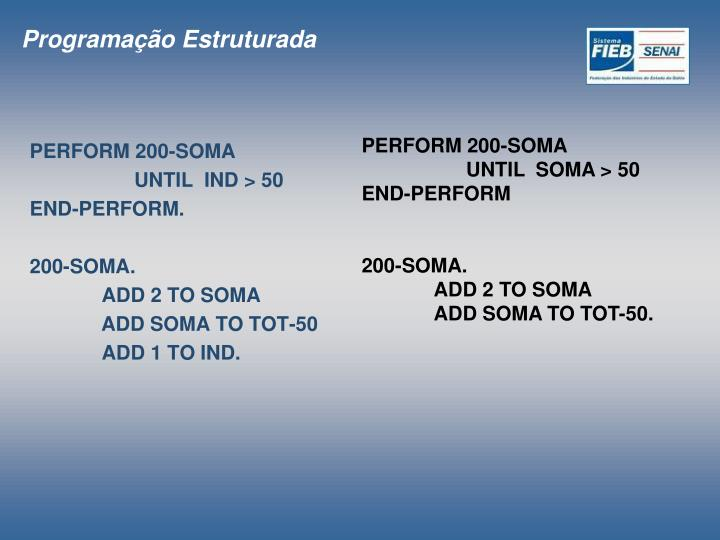Perform 200 soma until ind 50 end perform 200 soma add 2 to soma add soma to tot 50 add 1 to ind