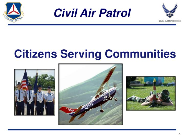 civil air patrol emergency services powerpoint Cap is the official auxiliary of the united states air force and a 501 (c)3 non-profit organization cap supports america's communities with emergency/disaster response, aviation and ground team services youth development and promotion of air and space power.