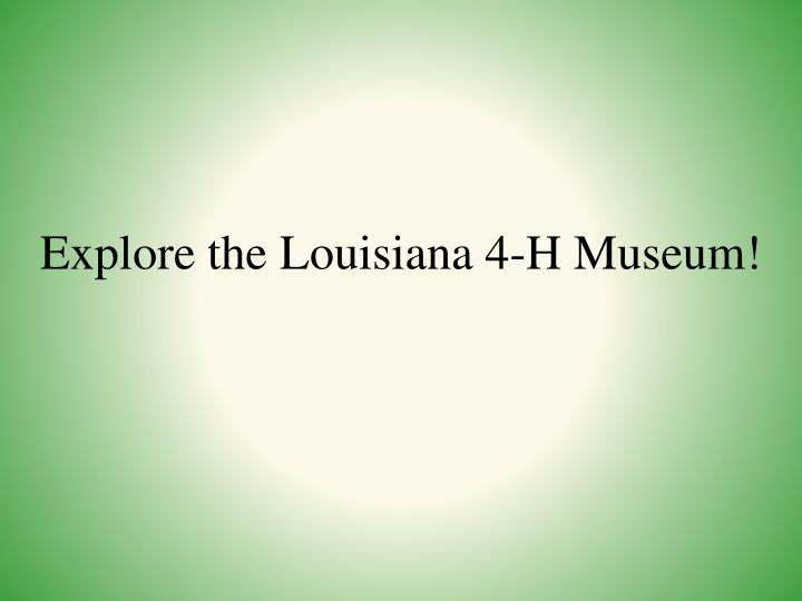 Explore the Louisiana 4-H Museum!
