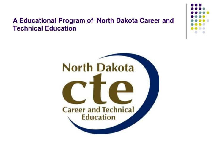 A Educational Program of  North Dakota Career and Technical Education