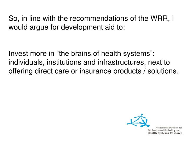 So, in line with the recommendations of the WRR, I would argue for development aid to: