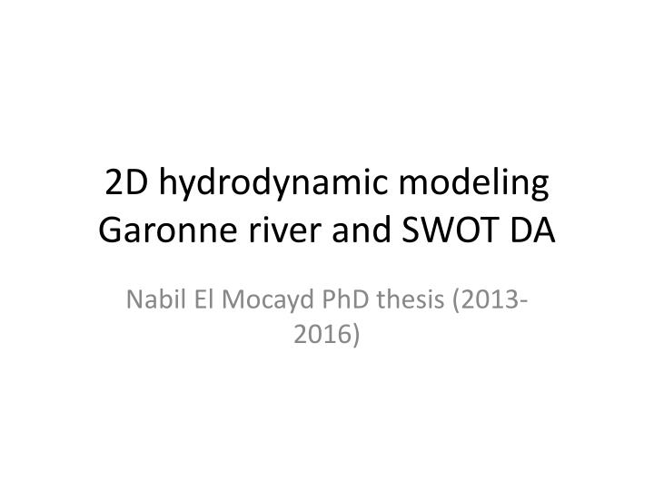 2D hydrodynamic modeling Garonne river and SWOT DA