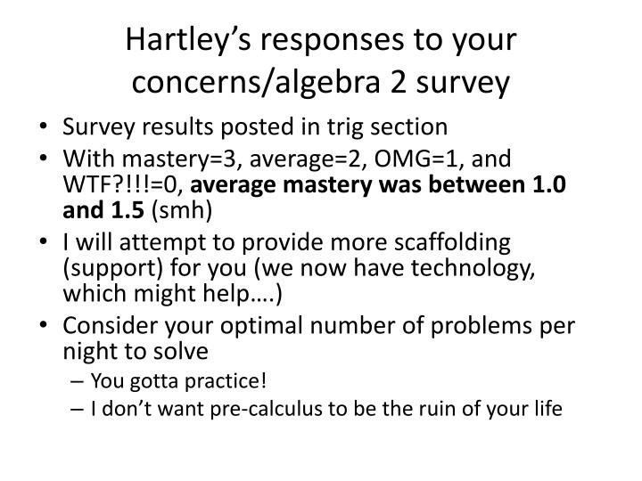 Hartley's responses to your concerns/algebra 2 survey