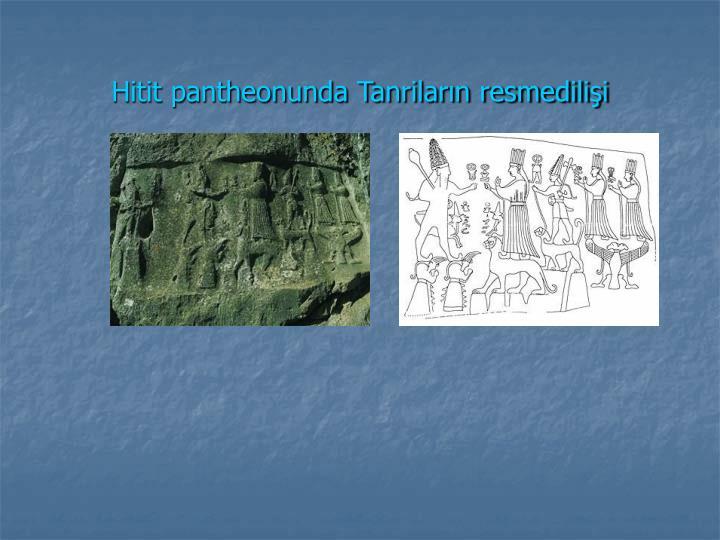 Hitit pantheonunda Tanriların resmedilişi