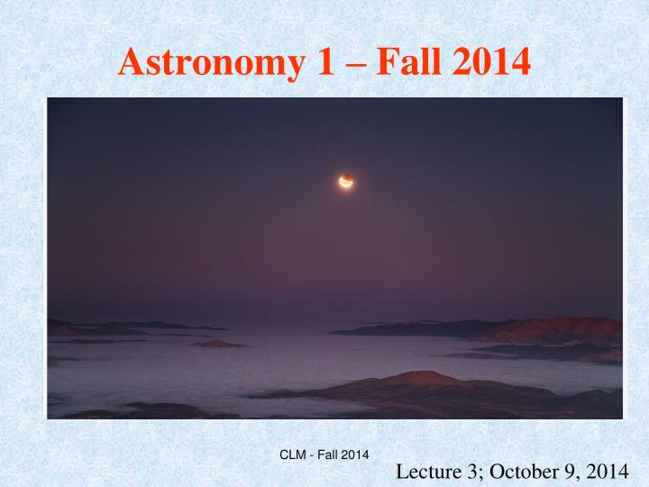 Astronomy 1 fall 2014