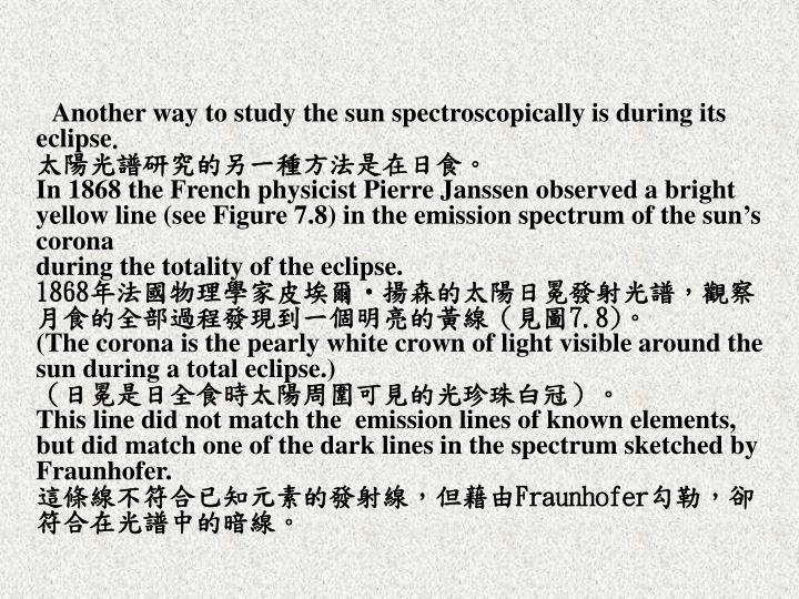 Another way to study the sun spectroscopically is during its eclipse