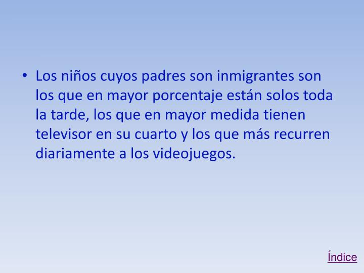 Los niños cuyos padres son inmigrantes son los que en mayor porcentaje están solos toda la tarde, los que en mayor medida tienen televisor en su cuarto y los que más recurren diariamente a los videojuegos.