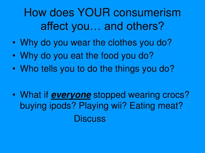 How does YOUR consumerism affect you… and others?