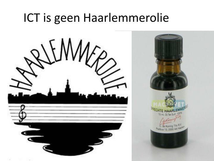 ICT is geen Haarlemmerolie