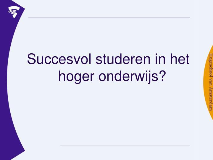 Succesvol studeren in het hoger onderwijs?