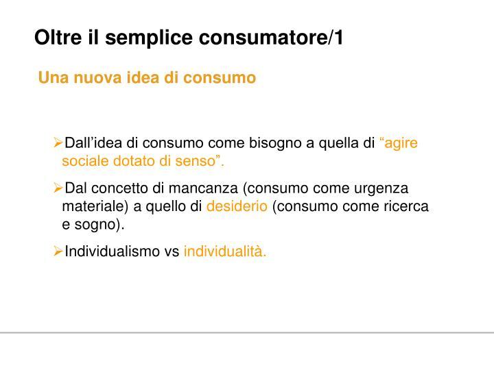 Oltre il semplice consumatore/1