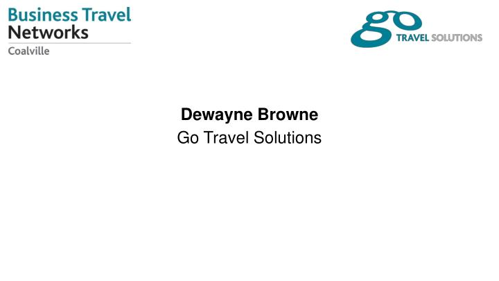 dewayne browne go travel solutions