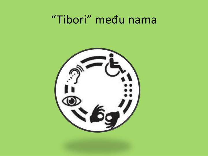 """""""Tibori"""" među nama"""