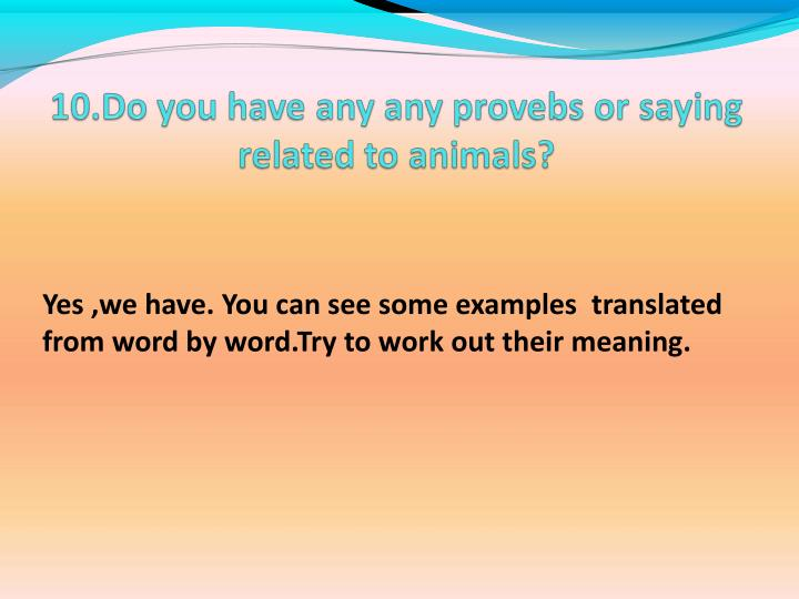Yes ,we have. You can see some examples  translated from word by word.Try to work out their meaning.