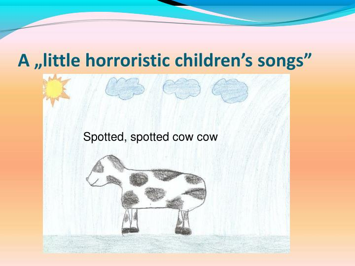 "A ""little horroristic children's songs"""