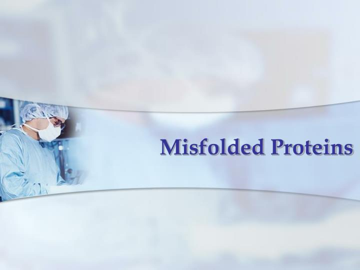 Misfolded Proteins