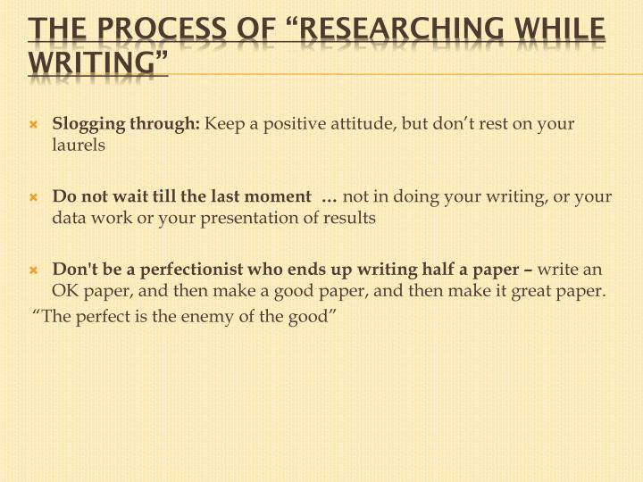 "The process of ""researching while writing"""