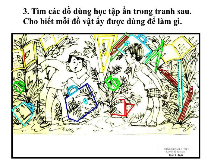 3. Tìm các đồ dùng học tập ẩn trong tranh sau. Cho biết mỗi đồ vật ấy được dùng để làm gì.