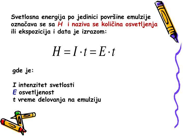 Svetlosna energija po jedinici površine emulzije označava se sa