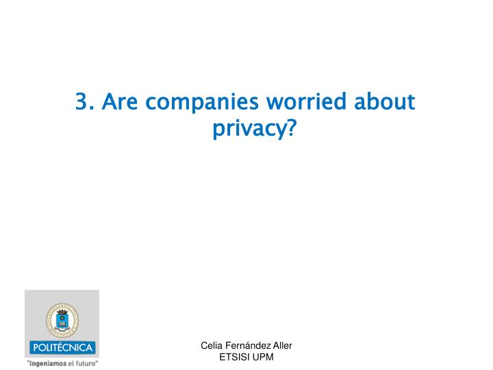 3. Are companies worried about privacy?