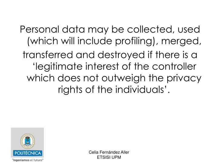 Personal data may be collected, used (which will include profiling), merged,