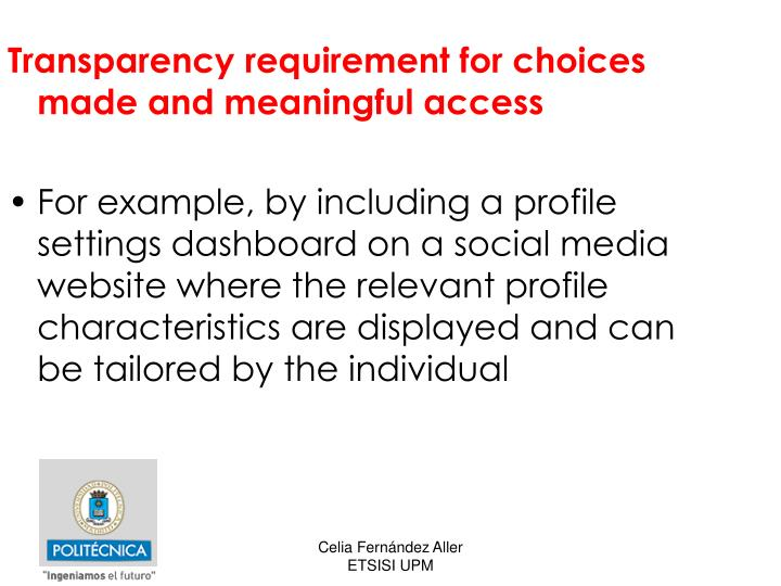 Transparency requirement for choices made and meaningful access