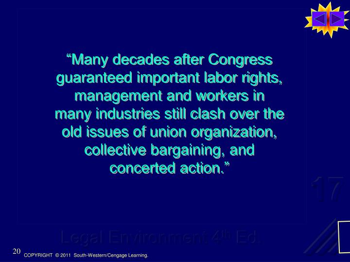"""Many decades after Congress guaranteed important labor rights, management and workers in many industries still clash over the old issues of union organization, collective bargaining, and concerted action."""