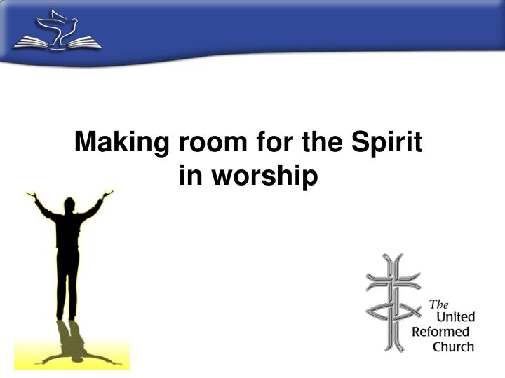 Making room for the Spirit in worship