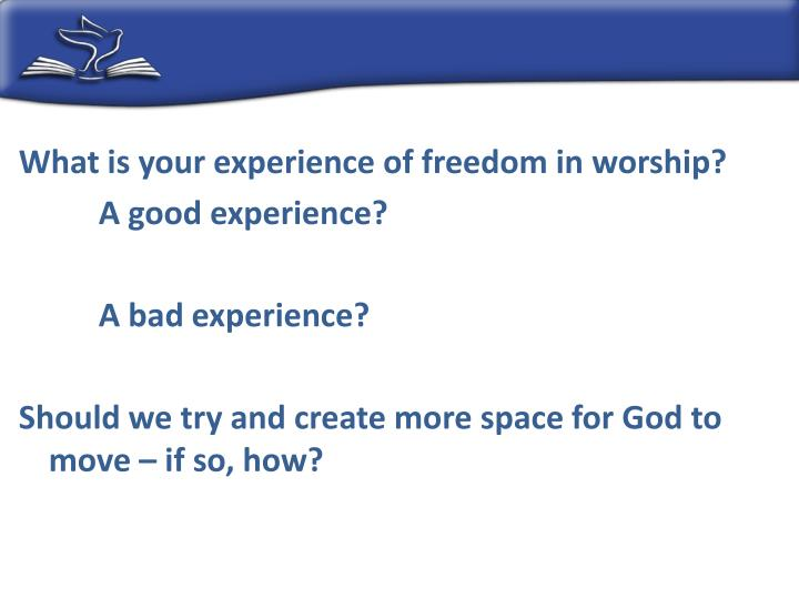 What is your experience of freedom in worship?
