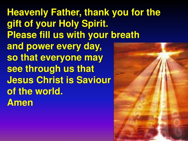 Heavenly Father, thank you for the gift of your Holy Spirit.